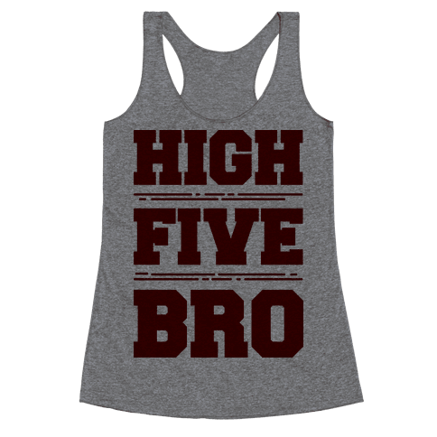 High Five Bro  Racerback Tank Top