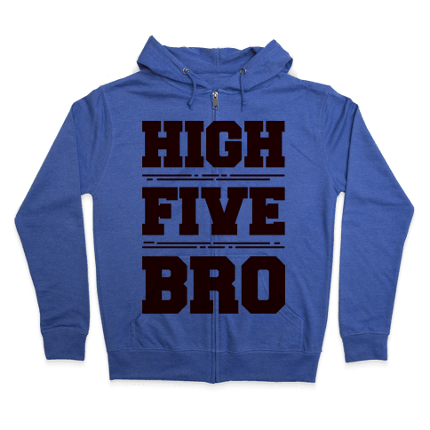 High Five Bro  Zip Hoodie