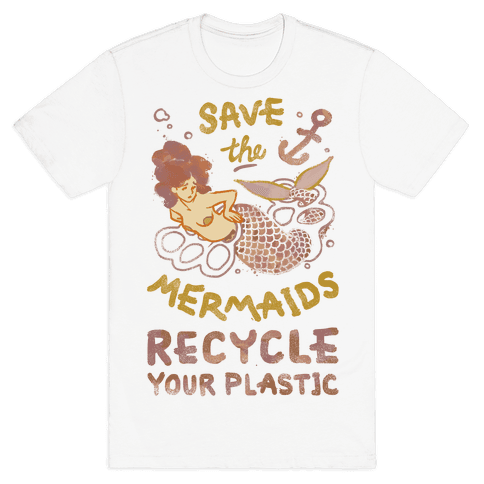 Save The Mermaids Recycle Your Plastic Mens T-Shirt