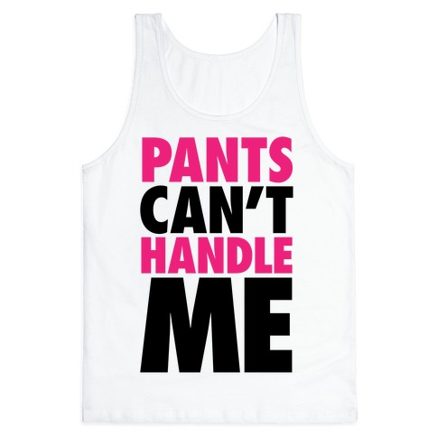 Pants Can't Handle Me Tank Top