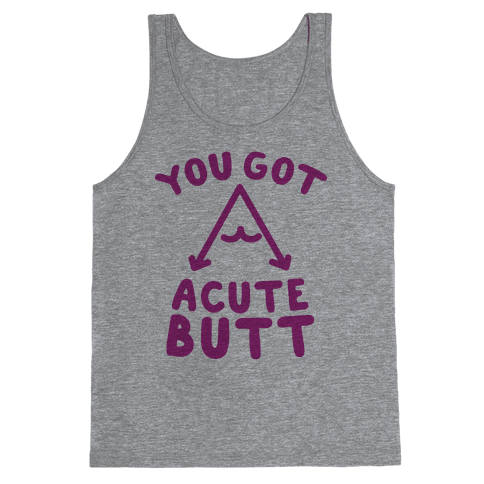 You Got Acute Butt Tank Top