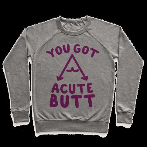 You Got Acute Butt Pullover