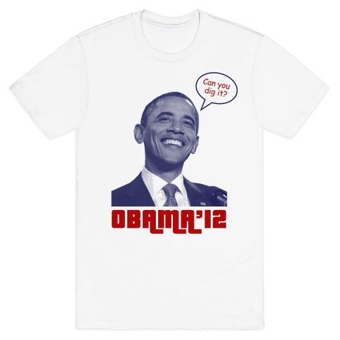 Obama Can You Dig It? Mens T-Shirt