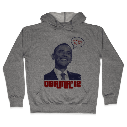 Obama Can You Dig It? Hooded Sweatshirt