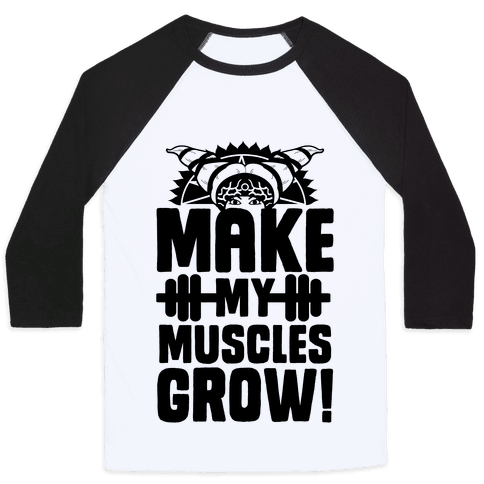 Make My Muscles Grow! Baseball Tee