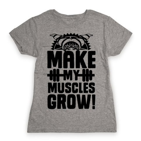 Make My Muscles Grow! Womens T-Shirt