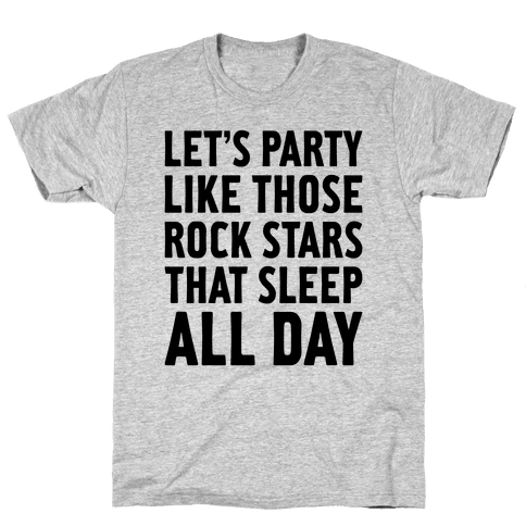 Let's Party Like Those Rock Stars Mens T-Shirt