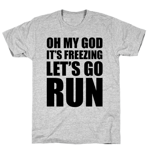It's Freezing, Let's Go Run Mens T-Shirt