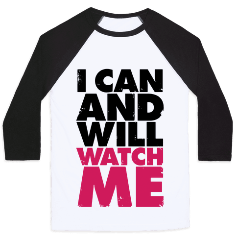 I Can And Will, Watch Me Baseball Tee