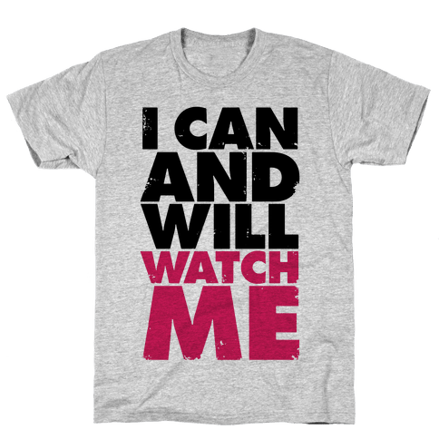 I Can And Will, Watch Me Mens T-Shirt