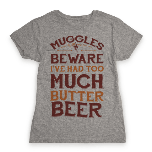 Muggles Beware I've Had Too Much Butter Beer Womens T-Shirt