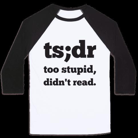 Too Stupid Didn't Read Baseball Tee