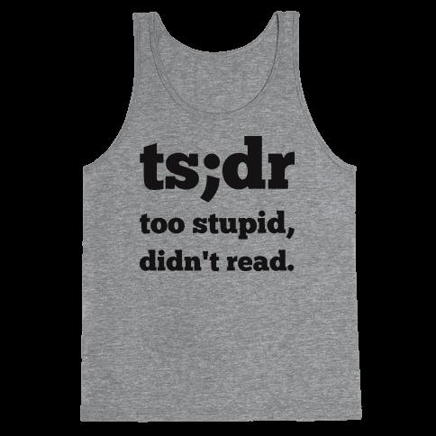 Too Stupid Didn't Read Tank Top