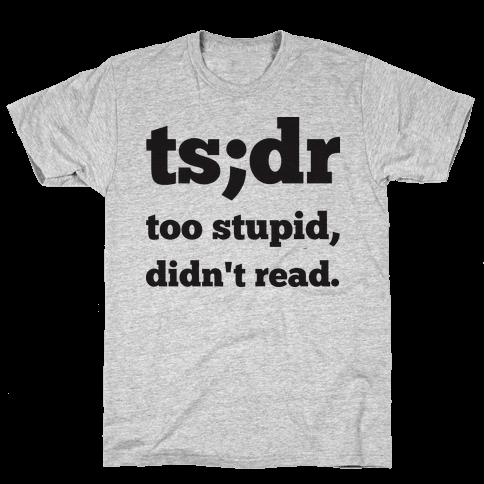 Too Stupid Didn't Read Mens T-Shirt