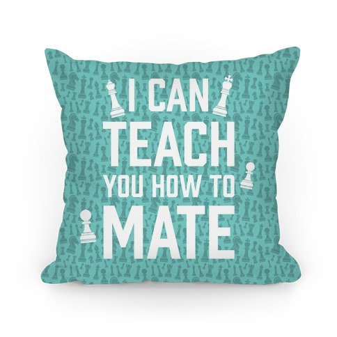 I Can Teach You How To Mate Pillow
