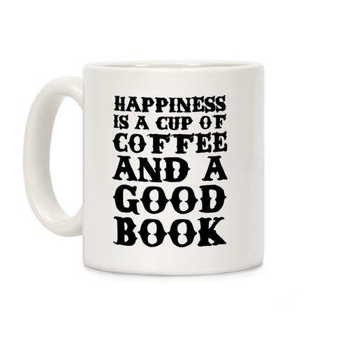 Happiness is a Cup of Coffee and a Good Book Coffee Mug