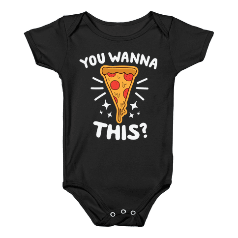 You Wanna Pizza This? Baby Onesy