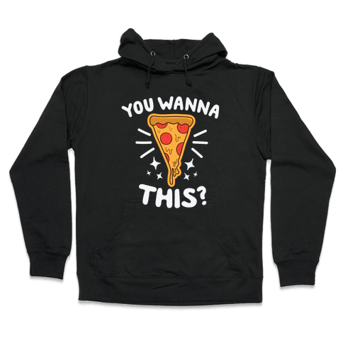 You Wanna Pizza This? Hooded Sweatshirt