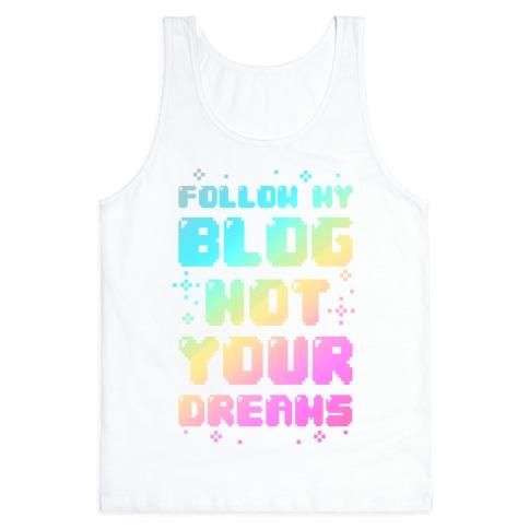 Follow My Blog Not Your Dreams Tank Top