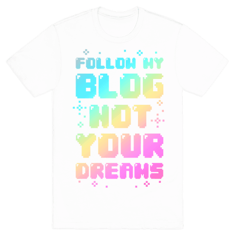 Follow My Blog Not Your Dreams Mens T-Shirt