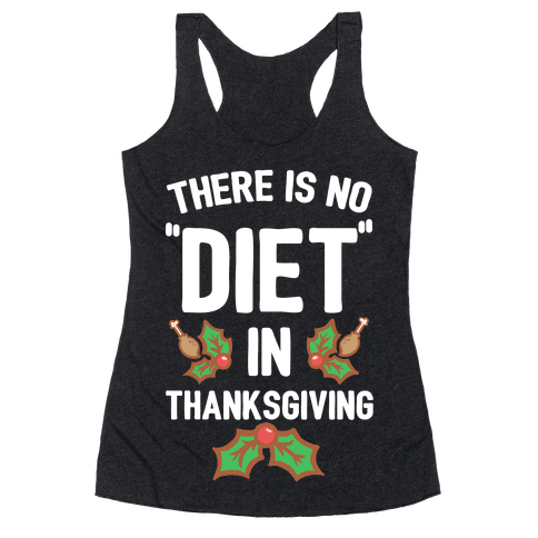 "There is No ""Diet"" in Thanksgiving Racerback Tank Top"