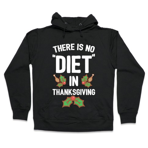 "There is No ""Diet"" in Thanksgiving Hooded Sweatshirt"