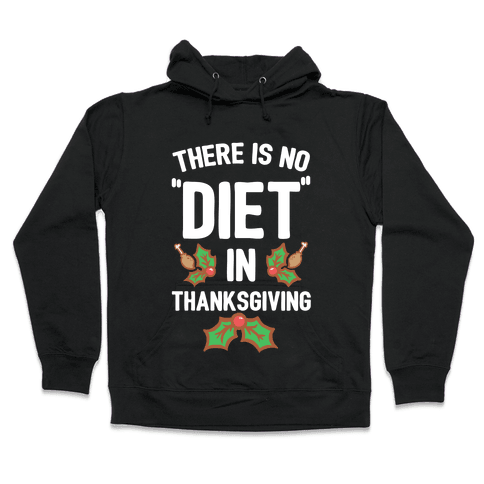 """There is No """"Diet"""" in Thanksgiving Hooded Sweatshirt"""