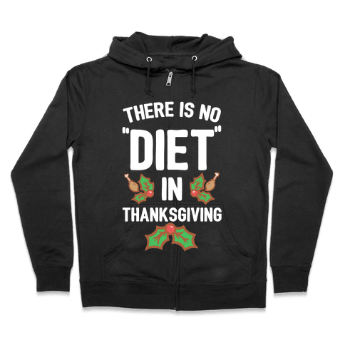 "There is No ""Diet"" in Thanksgiving Zip Hoodie"