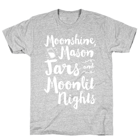 Moonshine, Mason Jars and Moonlit Nights Mens T-Shirt
