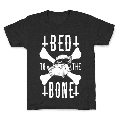 Bed To The Bone Kids T-Shirt