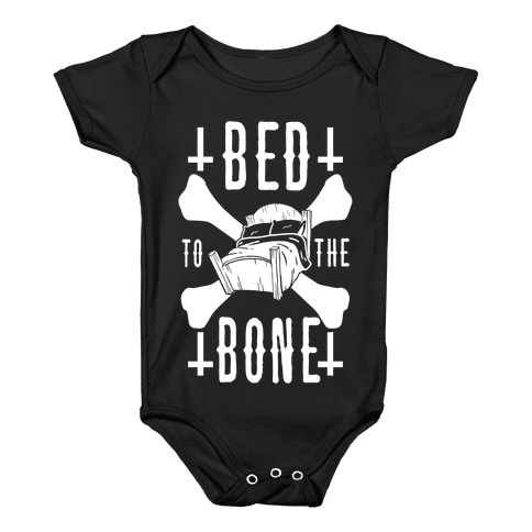 Bed To The Bone Baby Onesy