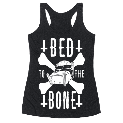 Bed To The Bone Racerback Tank Top
