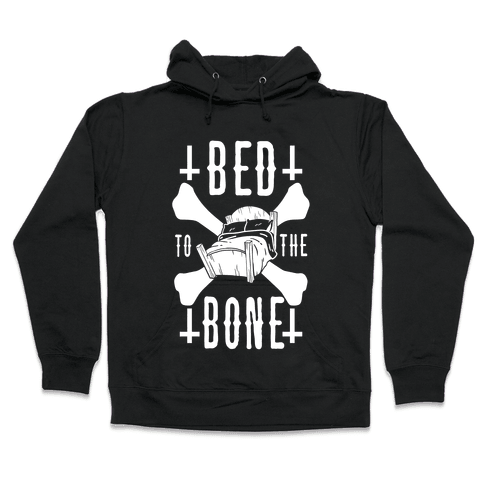 Bed To The Bone Hooded Sweatshirt