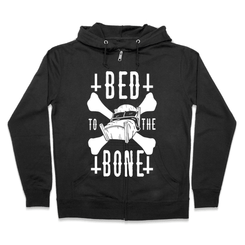 Bed To The Bone Zip Hoodie