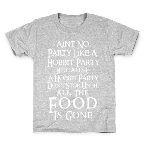 Aint No Party Like A Hobbit Party Because A Hobbit Party Don't Stop Until All The Food Is Gone Kids T-Shirt