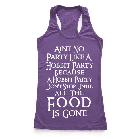 Aint No Party Like A Hobbit Party Because A Hobbit Party Don't Stop Until All The Food Is Gone Racerback Tank Top