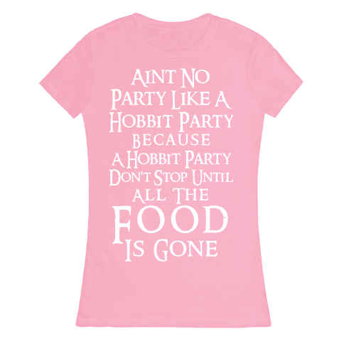 Aint No Party Like A Hobbit Party Because A Hobbit Party Don't Stop Until All The Food Is Gone Womens T-Shirt