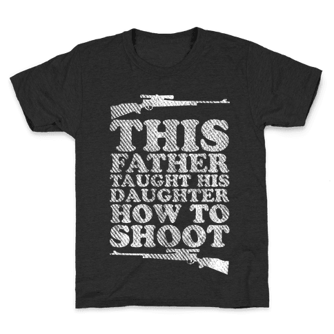 This Father Taught His Daughter How to Shoot Kids T-Shirt