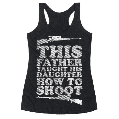 This Father Taught His Daughter How to Shoot Racerback Tank Top