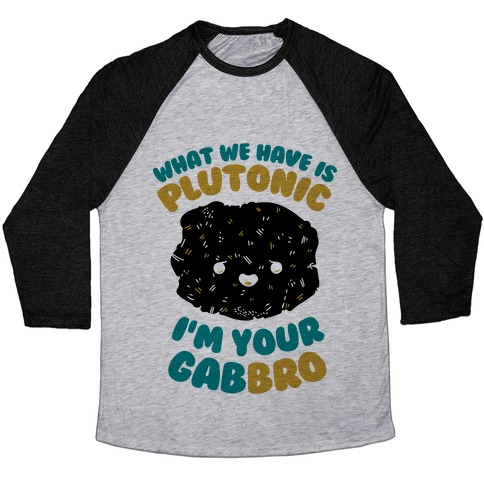 What We Have Is Plutonic I'm Your Gabbro Baseball Tee