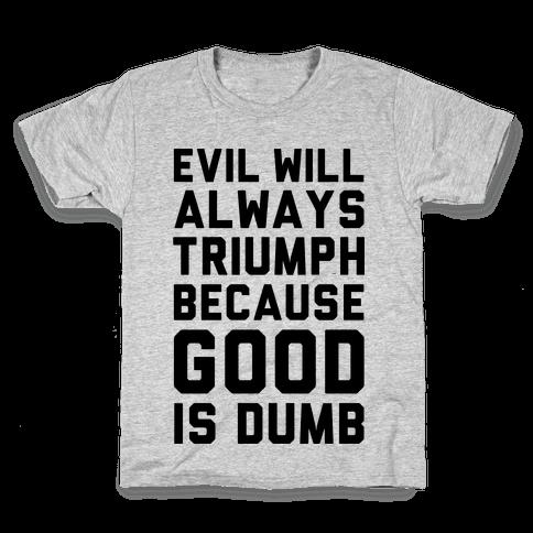 Evil Will Always Triumph Because Good Is Dumb Kids T-Shirt
