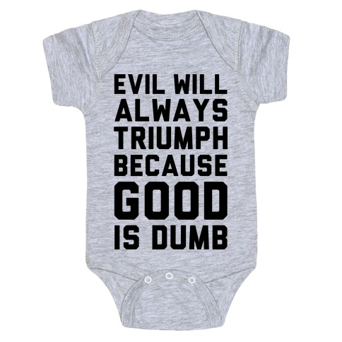 Evil Will Always Triumph Because Good Is Dumb Baby Onesy