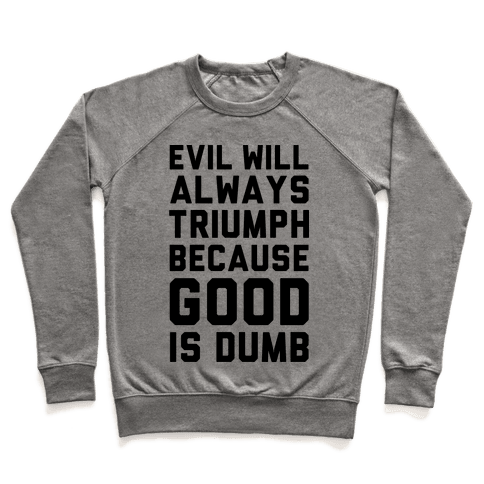 Evil Will Always Triumph Because Good Is Dumb Pullover