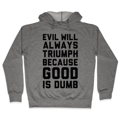 Evil Will Always Triumph Because Good Is Dumb Hooded Sweatshirt
