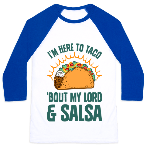 I'm Here To Taco 'Bout My Lord and Salsa Baseball Tee