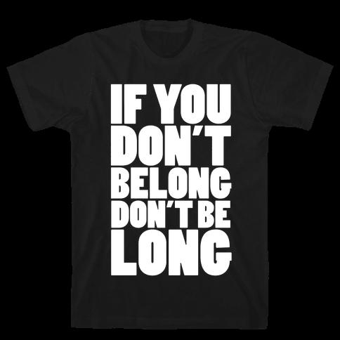 If You Don't Belong, Don't Be Long Mens T-Shirt