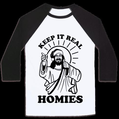 Keep It Real Homies - Jesus Baseball Tee