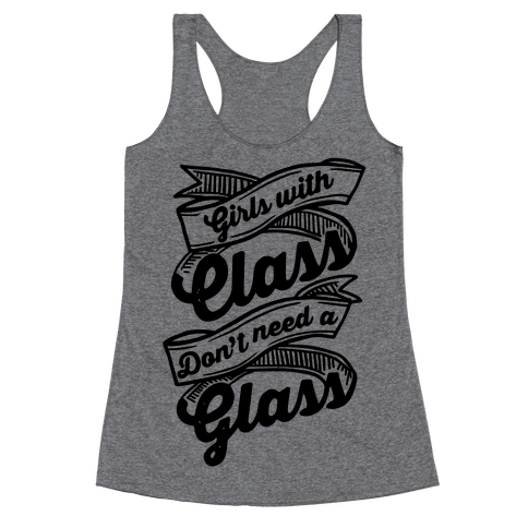 Girls With Class Don't Need A Glass Racerback Tank Top