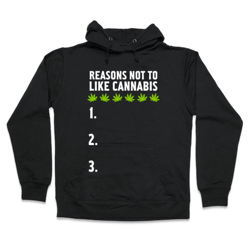 Reasons Not To Like Cannabis Hooded Sweatshirt
