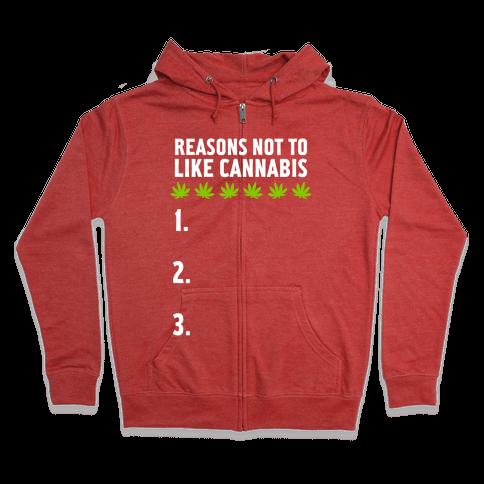 Reasons Not To Like Cannabis Zip Hoodie